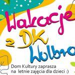 Lipcowe zajęcia dla dzieci i młodzieży z DK Wolbrom